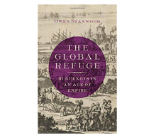 The Global Refuge; Huguenots in an Age of Empire