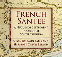 French Santee:  A Huguenot Settlement in Colonial South Carolina